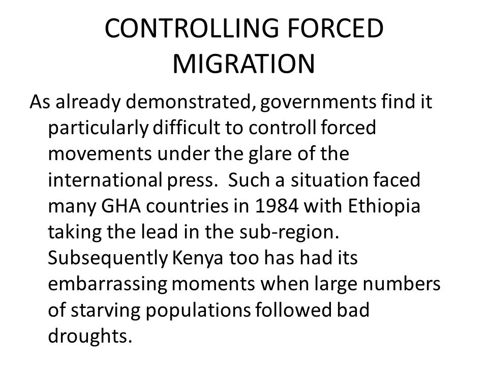CONTROLLING FORCED MIGRATION As already demonstrated, governments find it particularly difficult to controll forced movements under the glare of the international press.