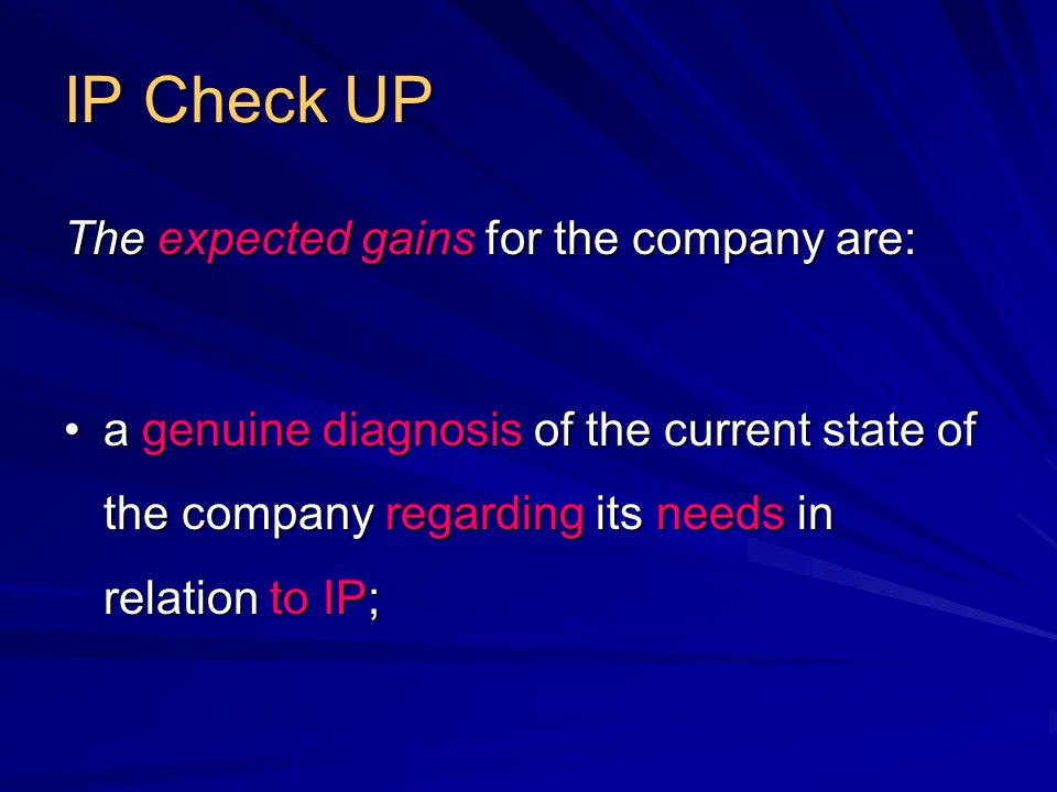 IP Check UP The expected gains for the company are: a genuine diagnosis of the current state of the company regarding its needs in relation to IP; a genuine diagnosis of the current state of the company regarding its needs in relation to IP;
