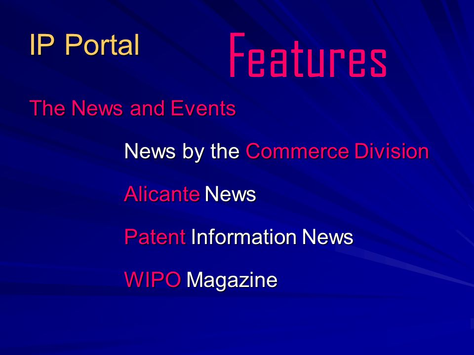 IP Portal The News and Events News by the Commerce Division Alicante News Patent Information News WIPO Magazine Features