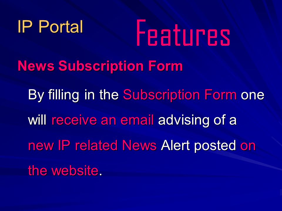 IP Portal News Subscription Form By filling in the Subscription Form one will receive an email advising of a new IP related News Alert posted on the website.