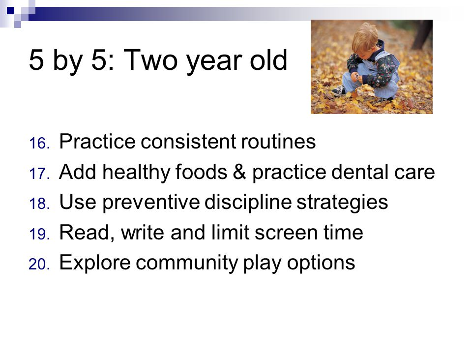 5 by 5: Two year old 16. Practice consistent routines 17.