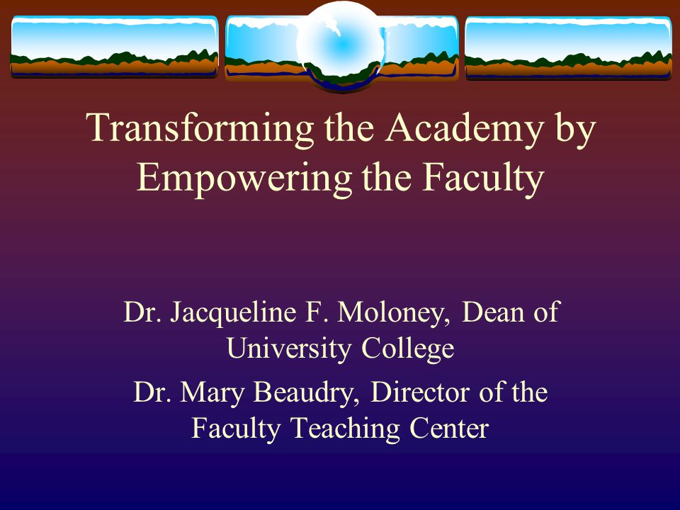 Transforming the Academy by Empowering the Faculty Dr.