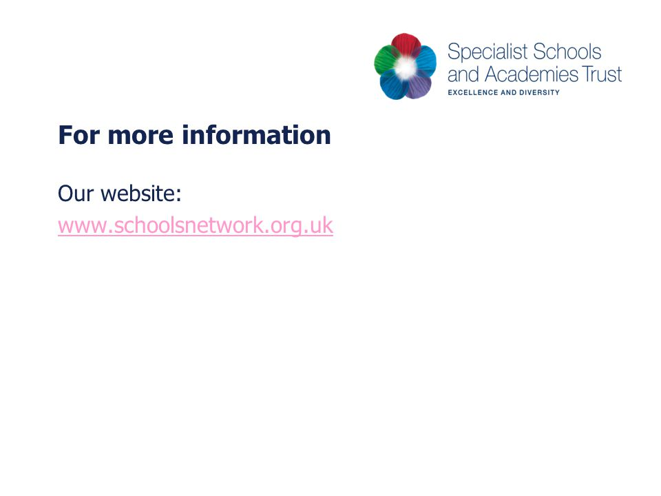 For more information Our website: www.schoolsnetwork.org.uk