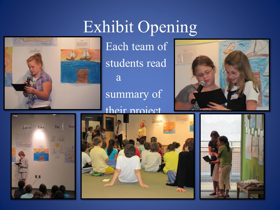 Exhibit Opening Each team of students read a summary of their project.