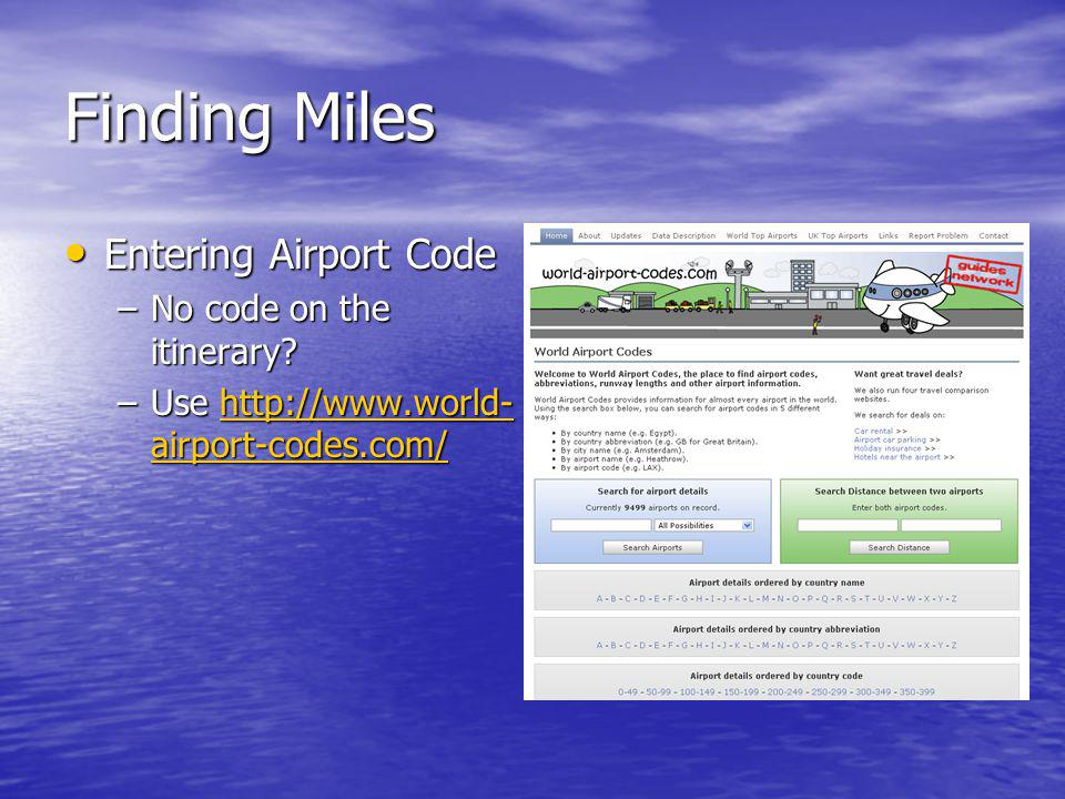 Finding Miles Entering Airport Code Entering Airport Code –No code on the itinerary.