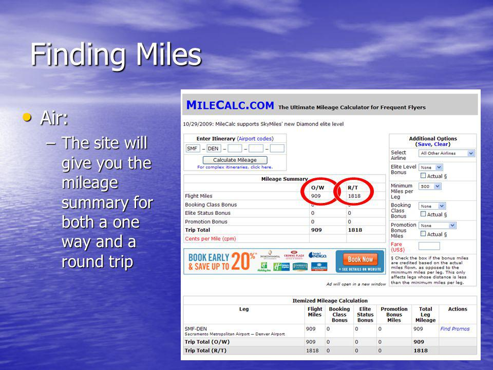Finding Miles Air: Air: –The site will give you the mileage summary for both a one way and a round trip