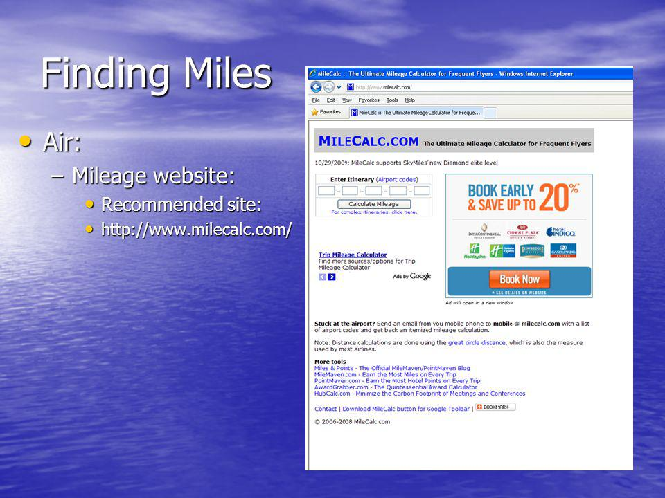 Finding Miles Air: Air: –Mileage website: Recommended site: Recommended site: http://www.milecalc.com/ http://www.milecalc.com/