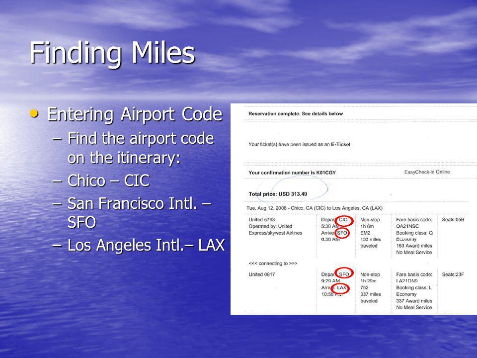 Finding Miles Entering Airport Code Entering Airport Code –Find the airport code on the itinerary: –Chico – CIC –San Francisco Intl.