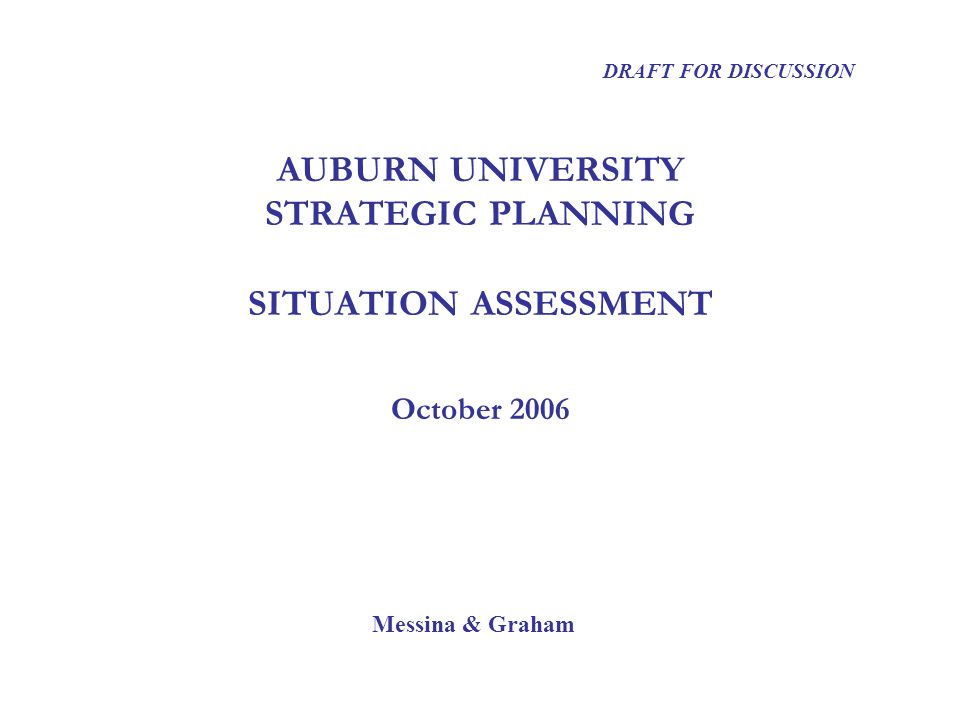 Implications for Auburn University Messina & Graham Pervasive Trends Advance teaching and research in alternative energy sources, conservation, agricultural technologies Promote energy-efficient building design and operations Explore distance learning for specific markets (e.g., alumni, seniors) Prepare for challenges resulting from growth in Hispanic students NATURAL RESOURCES Opportunities across the enterprise DEMOGRAPHICS Enriching lifelong learning Embracing greater diversity 12 TREND / IMPLICATIONS POSSIBLE AUBURN RESPONSE ILLUSTRATIVE