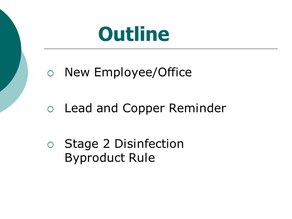 Outline  New Employee/Office  Lead and Copper Reminder  Stage 2 Disinfection Byproduct Rule