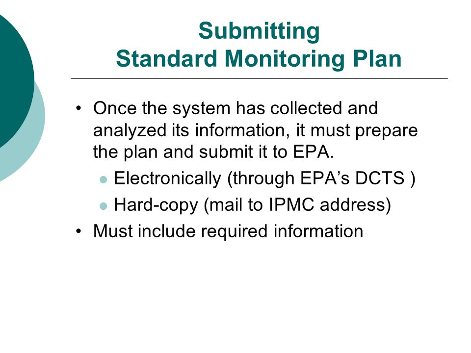 Submitting Standard Monitoring Plan Once the system has collected and analyzed its information, it must prepare the plan and submit it to EPA.