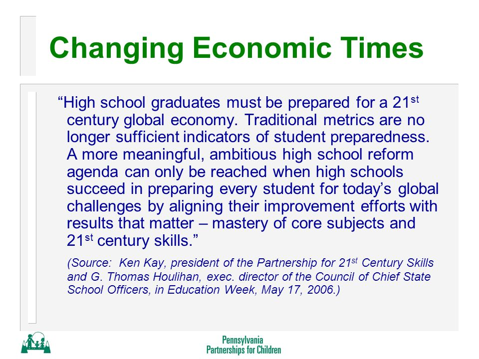 Changing Economic Times High school graduates must be prepared for a 21 st century global economy.
