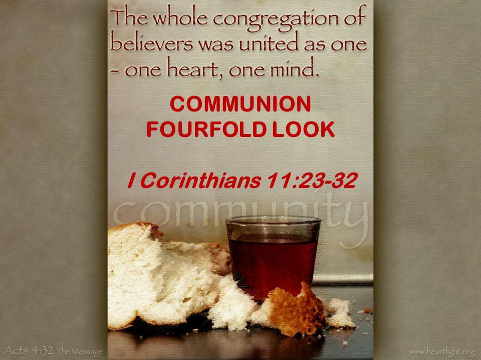COMMUNION FOURFOLD LOOK I Corinthians 11:23-32