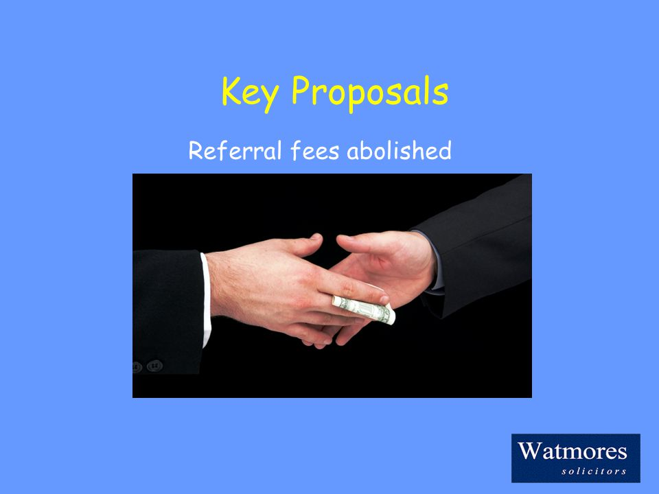 Key Proposals Referral fees abolished