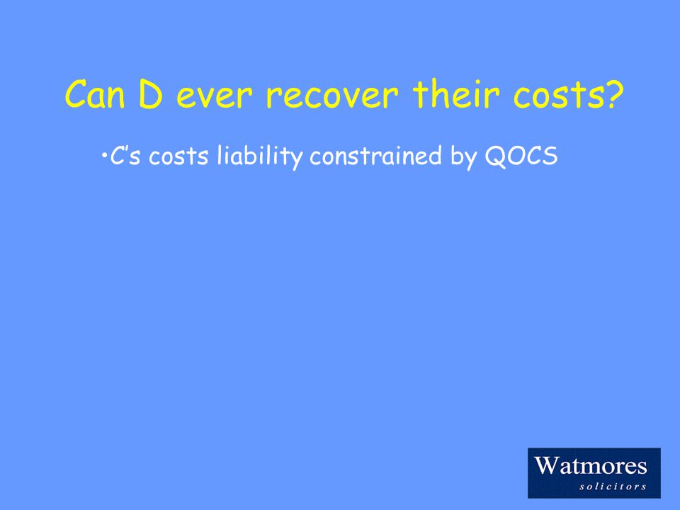 Can D ever recover their costs C's costs liability constrained by QOCS