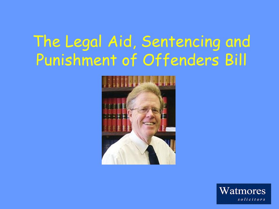 The Legal Aid, Sentencing and Punishment of Offenders Bill