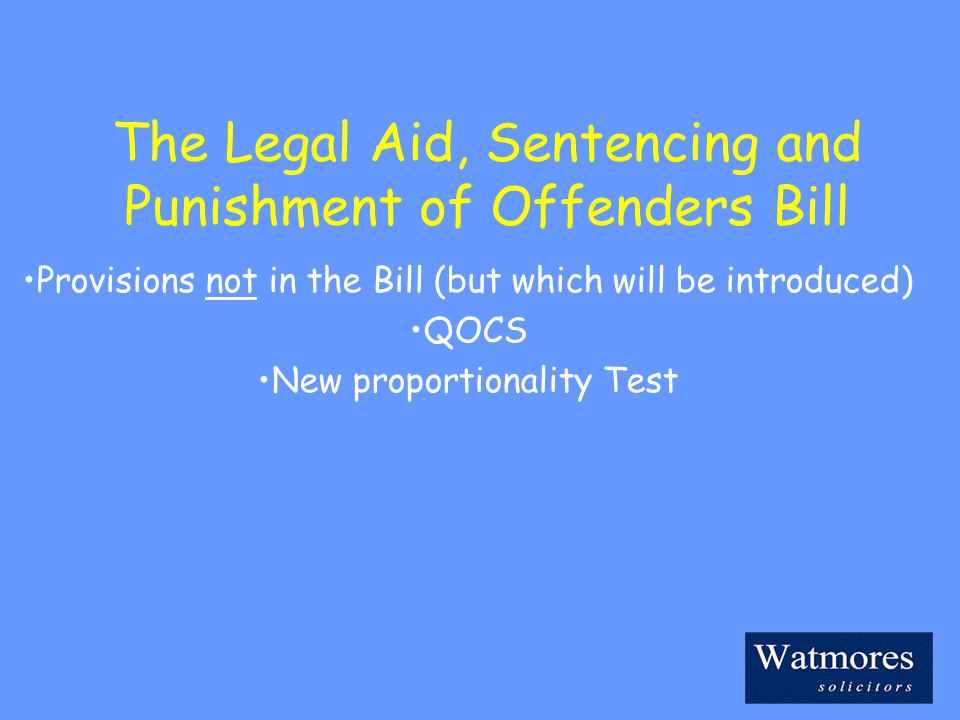 The Legal Aid, Sentencing and Punishment of Offenders Bill Provisions not in the Bill (but which will be introduced) QOCS New proportionality Test
