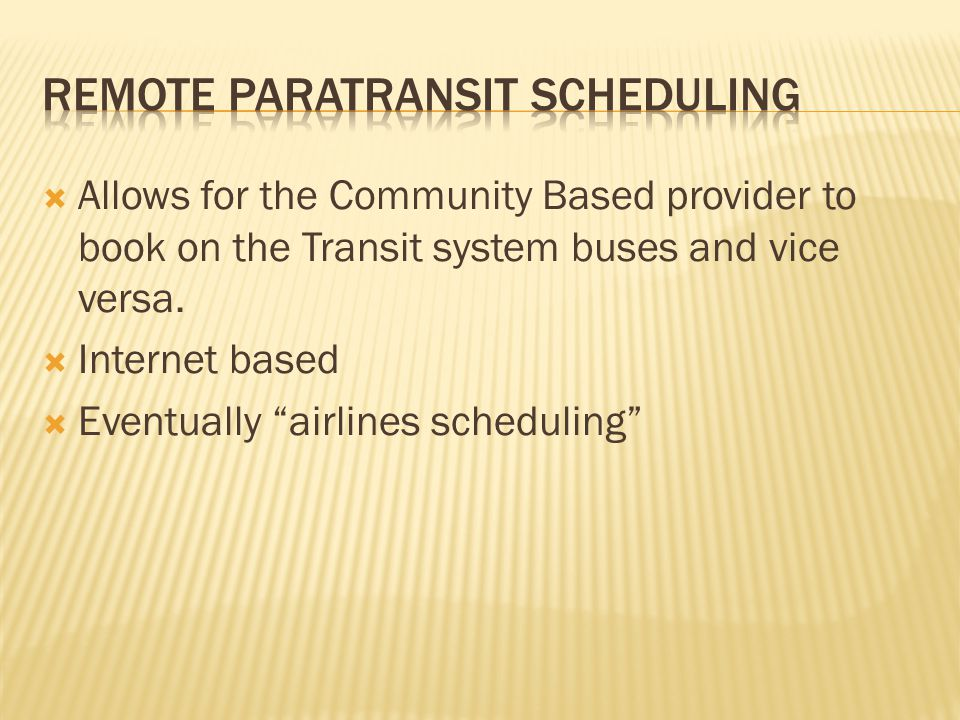  Allows for the Community Based provider to book on the Transit system buses and vice versa.