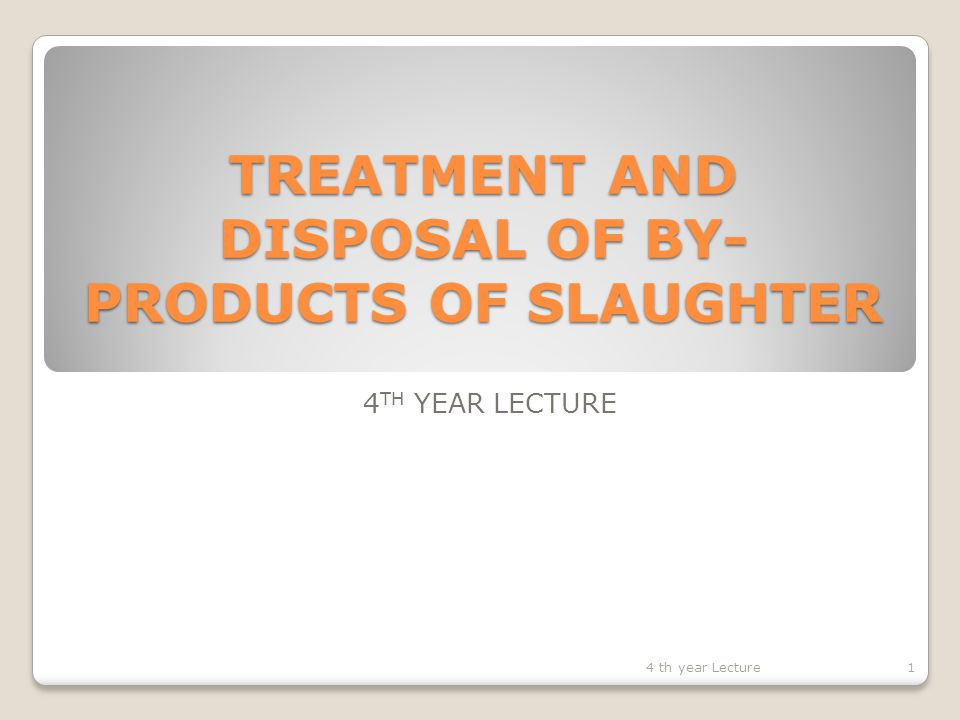 BY- PRODUCTS OF SLAUGHTER Main product of slaughter is carcass meat Definition – everything from abattoir or butcher shop not sold directly as food or not carcass meat Why treat.