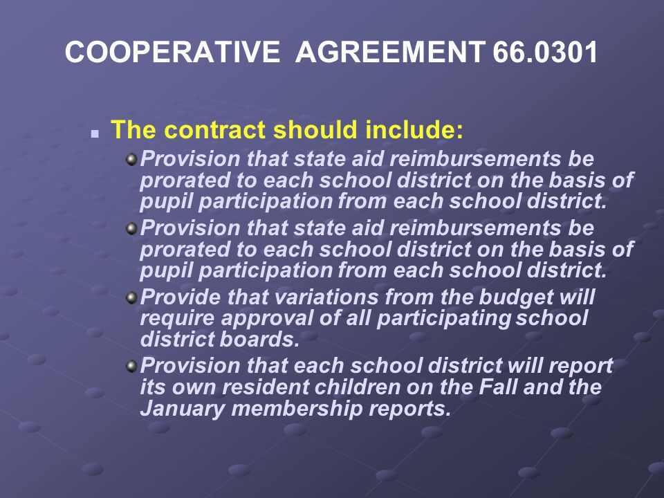 COOPERATIVE AGREEMENT 66.0301 The contract should include: Provision that state aid reimbursements be prorated to each school district on the basis of pupil participation from each school district.