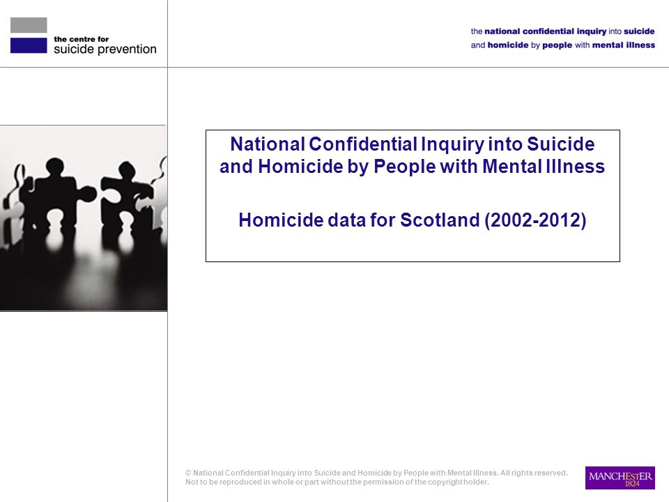 National Confidential Inquiry into Suicide and Homicide by People with Mental Illness Homicide data for Scotland (2002-2012) © National Confidential Inquiry into Suicide and Homicide by People with Mental Illness.