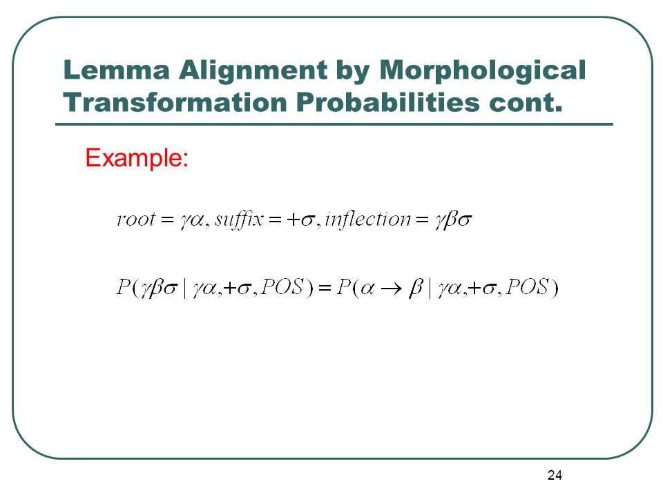 24 Lemma Alignment by Morphological Transformation Probabilities cont. Example:
