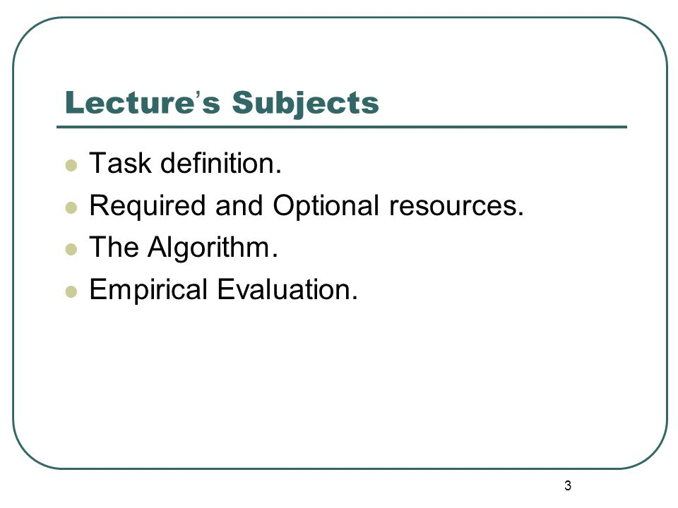 3 Lecture ' s Subjects Task definition. Required and Optional resources.