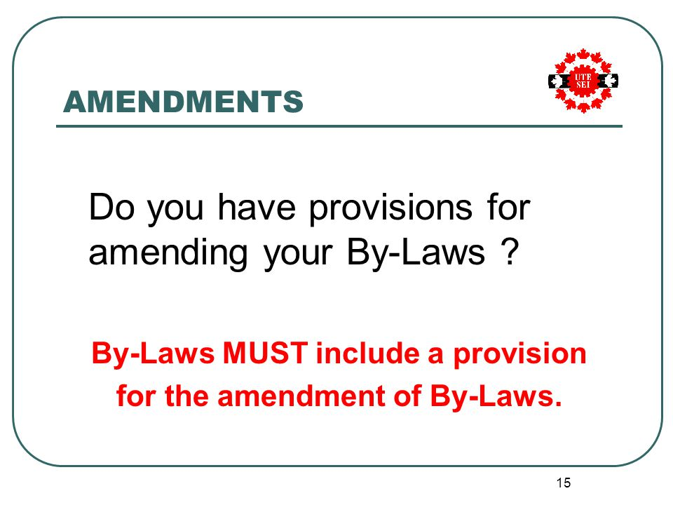 15 AMENDMENTS Do you have provisions for amending your By-Laws .