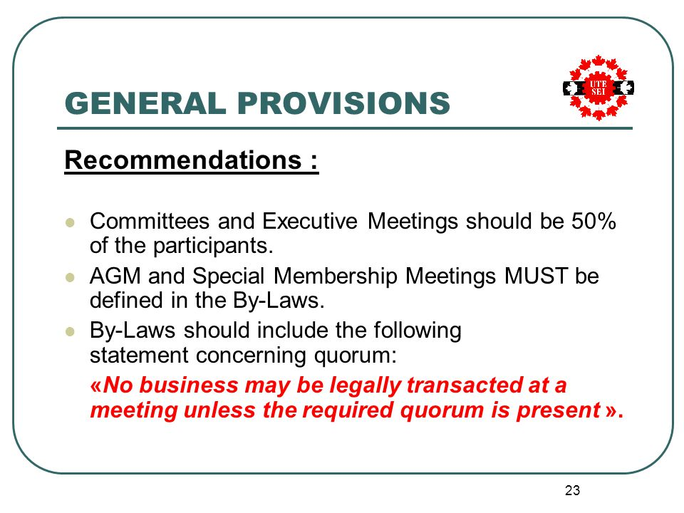 23 GENERAL PROVISIONS Recommendations : Committees and Executive Meetings should be 50% of the participants.