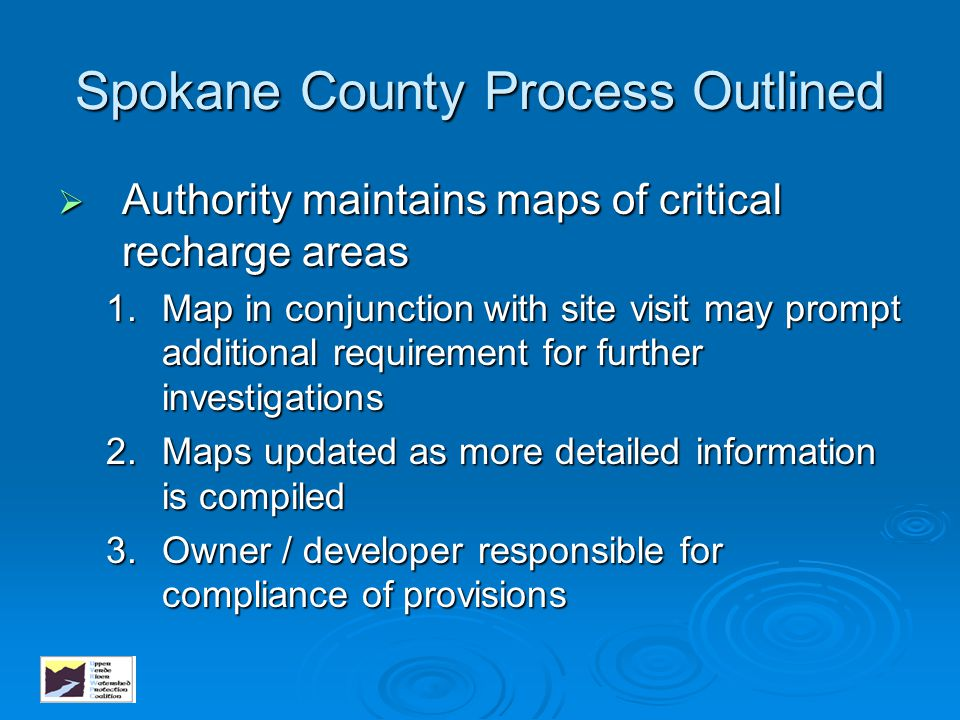 Spokane County Process Outlined  Authority maintains maps of critical recharge areas 1.Map in conjunction with site visit may prompt additional requi