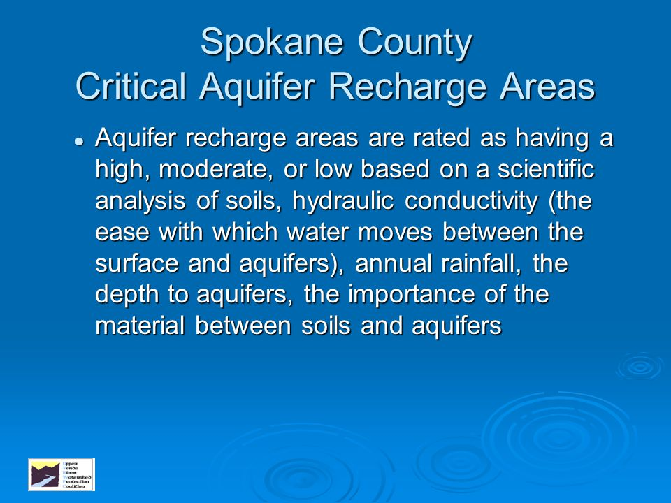 Spokane County Critical Aquifer Recharge Areas Aquifer recharge areas are rated as having a high, moderate, or low based on a scientific analysis of s
