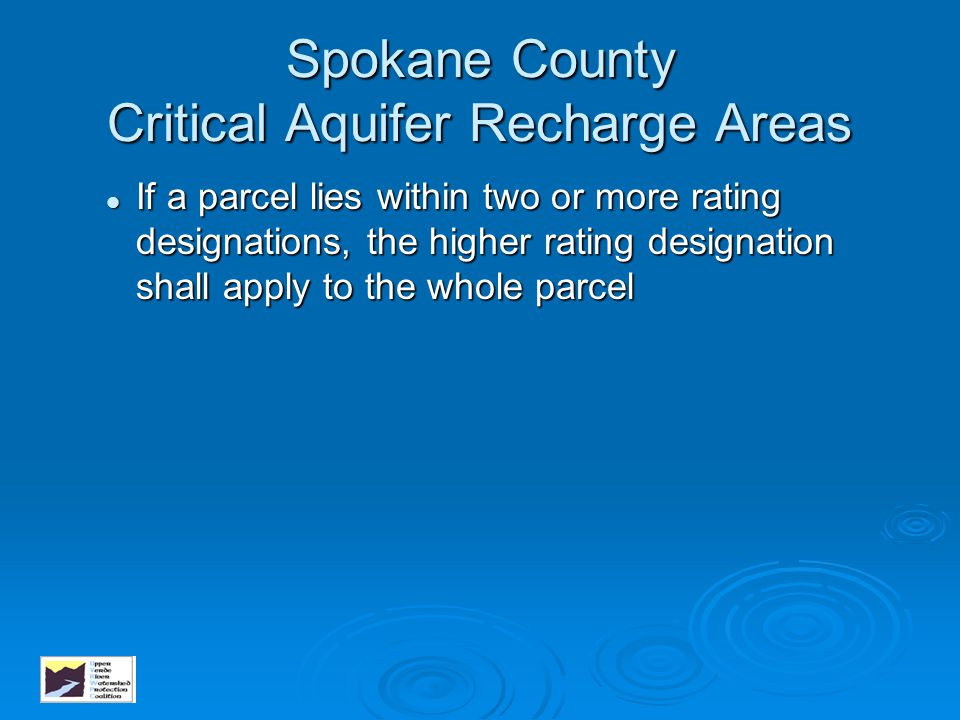 Spokane County Critical Aquifer Recharge Areas If a parcel lies within two or more rating designations, the higher rating designation shall apply to t
