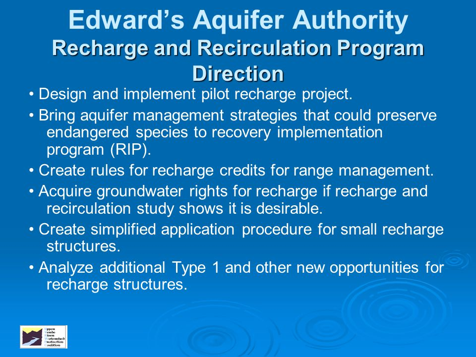 Recharge and Recirculation Program Direction Edward's Aquifer Authority Recharge and Recirculation Program Direction Design and implement pilot rechar