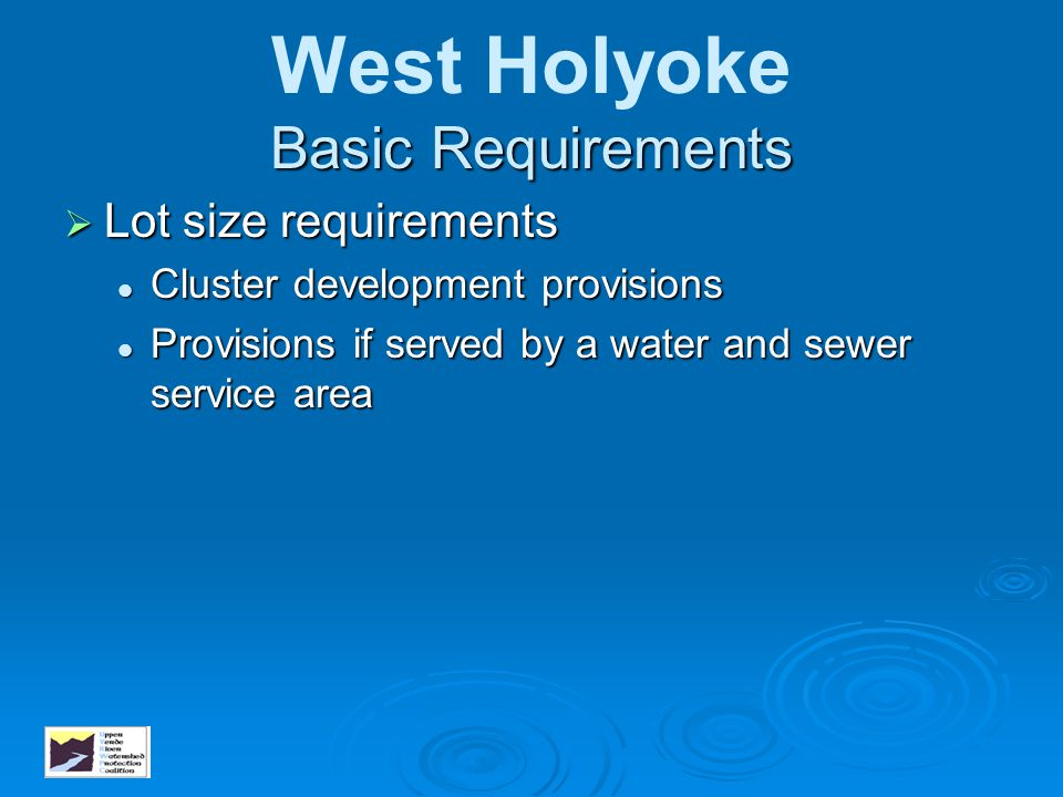 Basic Requirements West Holyoke Basic Requirements  Lot size requirements Cluster development provisions Cluster development provisions Provisions if