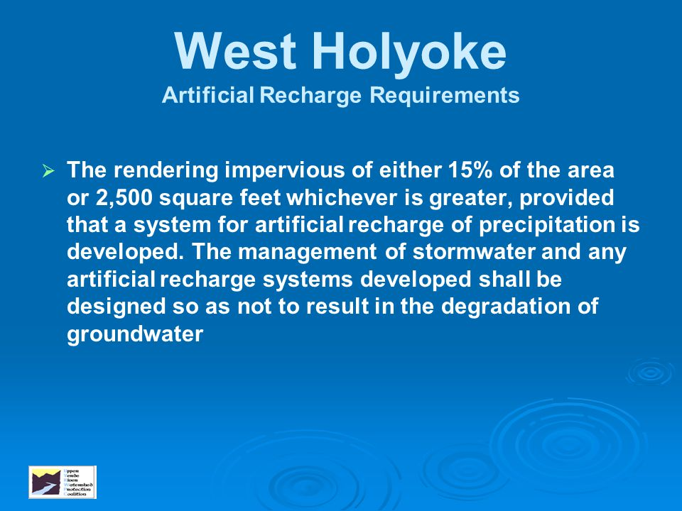 West Holyoke Artificial Recharge Requirements   The rendering impervious of either 15% of the area or 2,500 square feet whichever is greater, provid