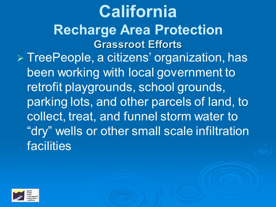 Grassroot Efforts California Recharge Area Protection Grassroot Efforts   TreePeople, a citizens' organization, has been working with local governme