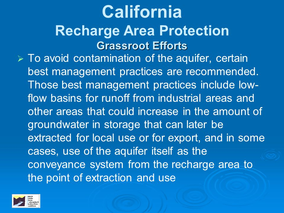 Grassroot Efforts California Recharge Area Protection Grassroot Efforts   To avoid contamination of the aquifer, certain best management practices a