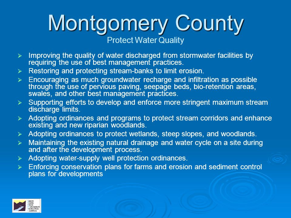 Montgomery County Montgomery County Protect Water Quality   Improving the quality of water discharged from stormwater facilities by requiring the us