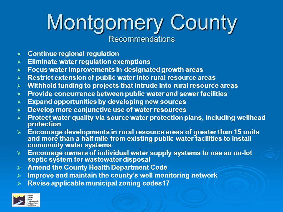 Montgomery County Recommendations   Continue regional regulation   Eliminate water regulation exemptions   Focus water improvements in designate