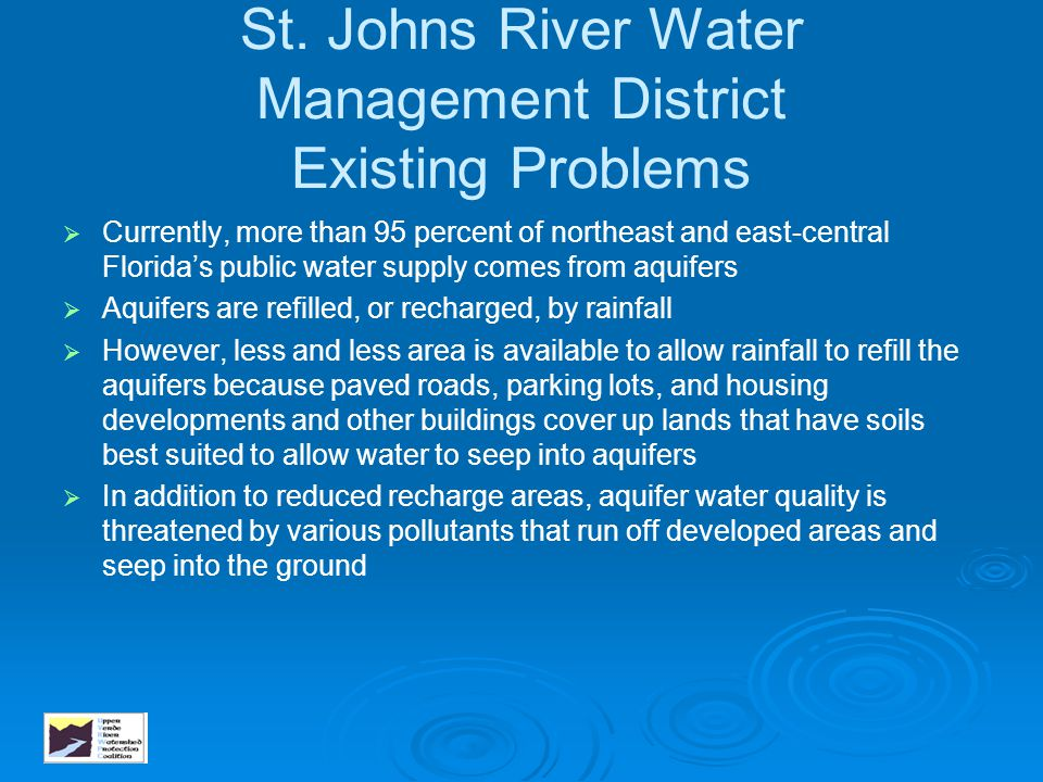 St. Johns River Water Management District Existing Problems   Currently, more than 95 percent of northeast and east-central Florida's public water s