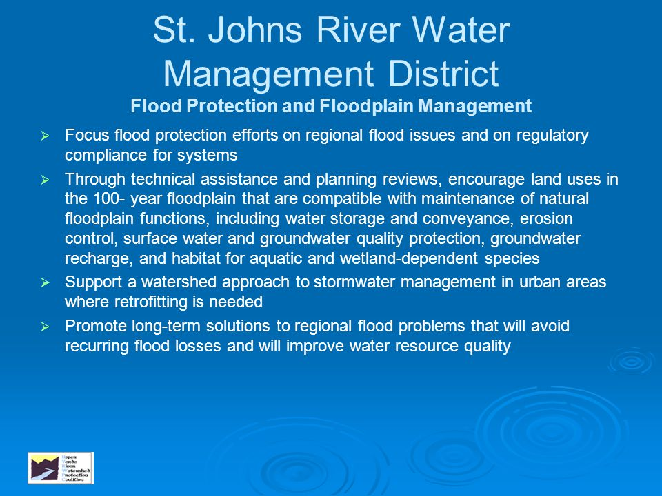 St. Johns River Water Management District Flood Protection and Floodplain Management   Focus flood protection efforts on regional flood issues and o