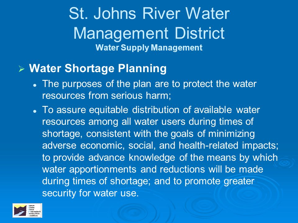 St. Johns River Water Management District Water Supply Management   Water Shortage Planning The purposes of the plan are to protect the water resour