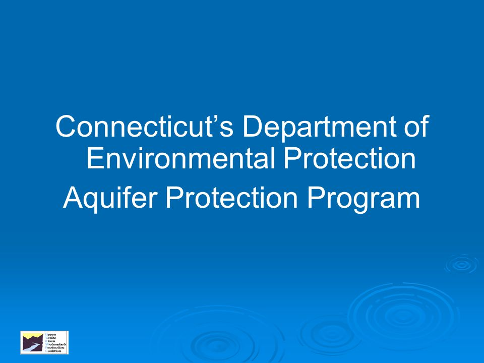 Connecticut's Department of Environmental Protection Aquifer Protection Program