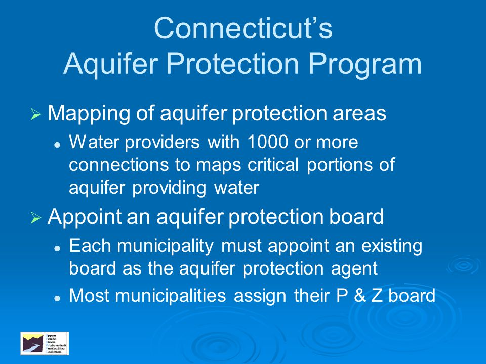 Connecticut's Aquifer Protection Program   Mapping of aquifer protection areas Water providers with 1000 or more connections to maps critical portio