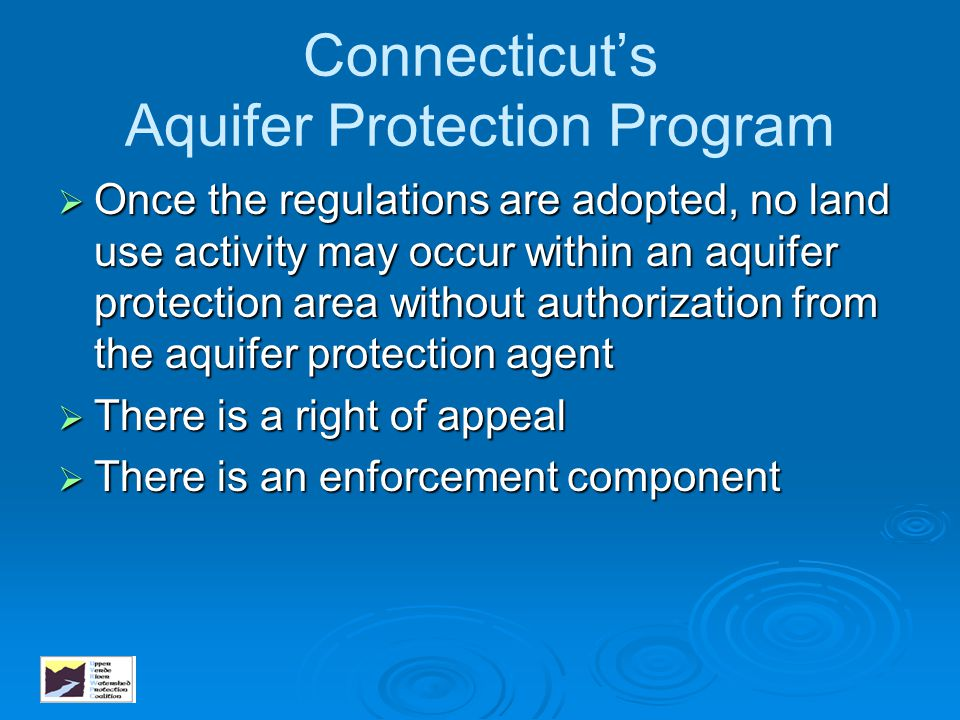 Connecticut's Aquifer Protection Program  Once the regulations are adopted, no land use activity may occur within an aquifer protection area without