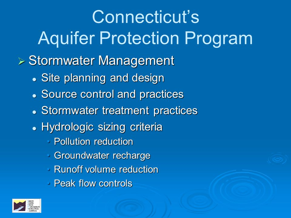 Connecticut's Aquifer Protection Program  Stormwater Management Site planning and design Site planning and design Source control and practices Source