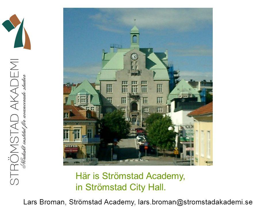 Lars Broman, Strömstad Academy, lars.broman@stromstadakademi.se Här is Strömstad Academy, in Strömstad City Hall.