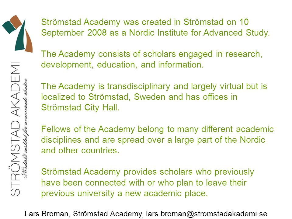 Lars Broman, Strömstad Academy, lars.broman@stromstadakademi.se Strömstad Academy was created in Strömstad on 10 September 2008 as a Nordic Institute for Advanced Study.