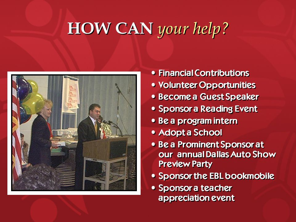 HOW CAN your help? Financial Contributions Volunteer Opportunities Become a Guest Speaker Sponsor a Reading Event Be a program intern Adopt a School B