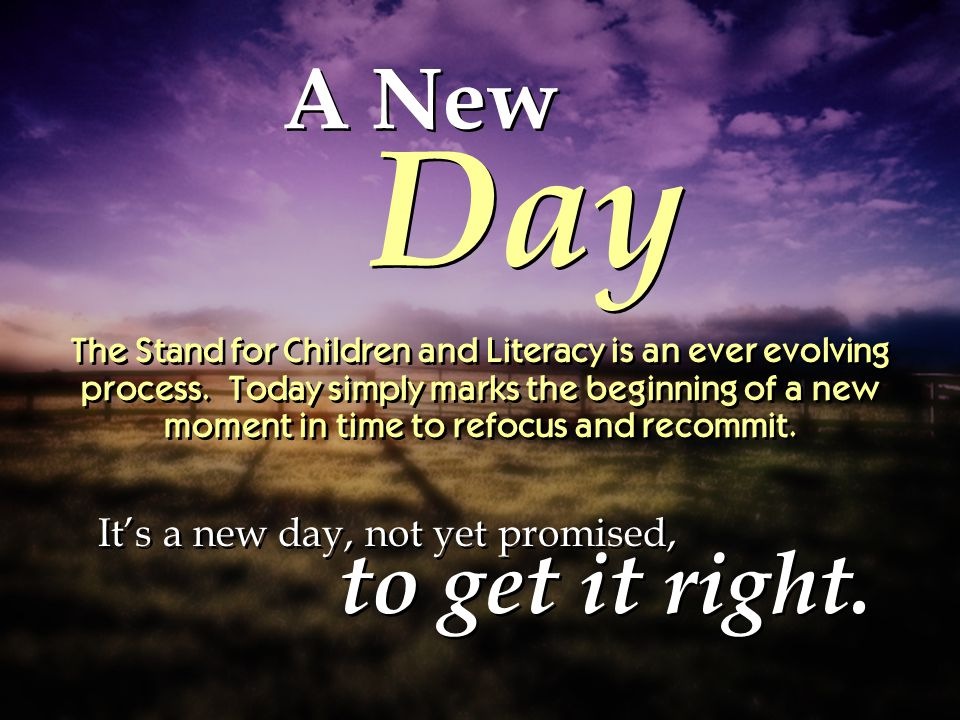 The Stand for Children and Literacy is an ever evolving process. Today simply marks the beginning of a new moment in time to refocus and recommit. A N